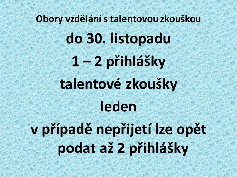 Obory vzdělání s talentovou zkouškou do 30. listopadu 1 – 2 přihlášky talentové zkoušky leden v případě nepřijetí lze opět podat až 2 přihlášky