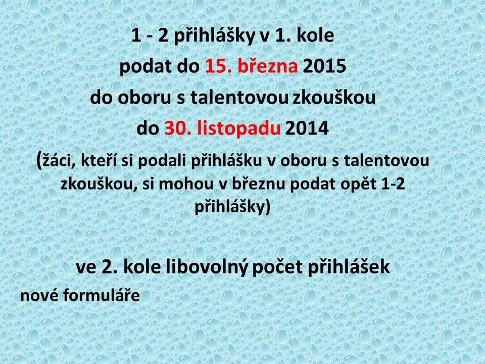 1 - 2 přihlášky v 1. kole podat do 15. března 2015 do oboru s talentovou zkouškou do 30. listopadu 2014 ( žáci, kteří si podali přihlášku v oboru s ta