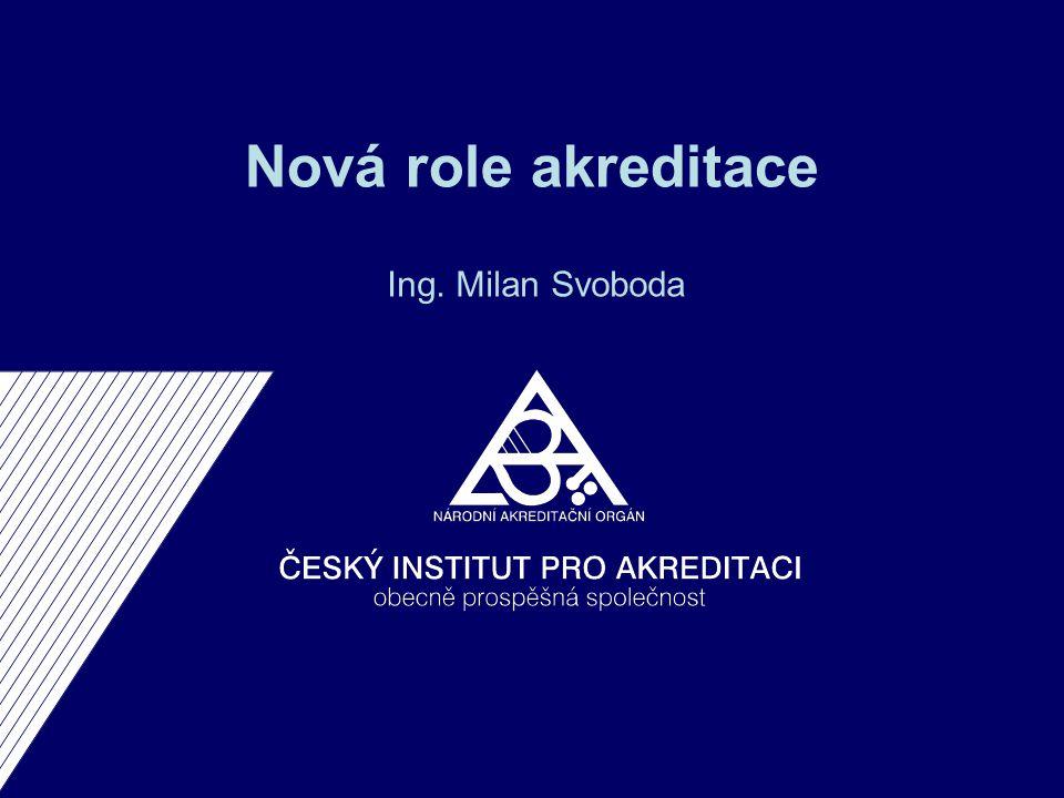 Nová role akreditace Ing. Milan Svoboda