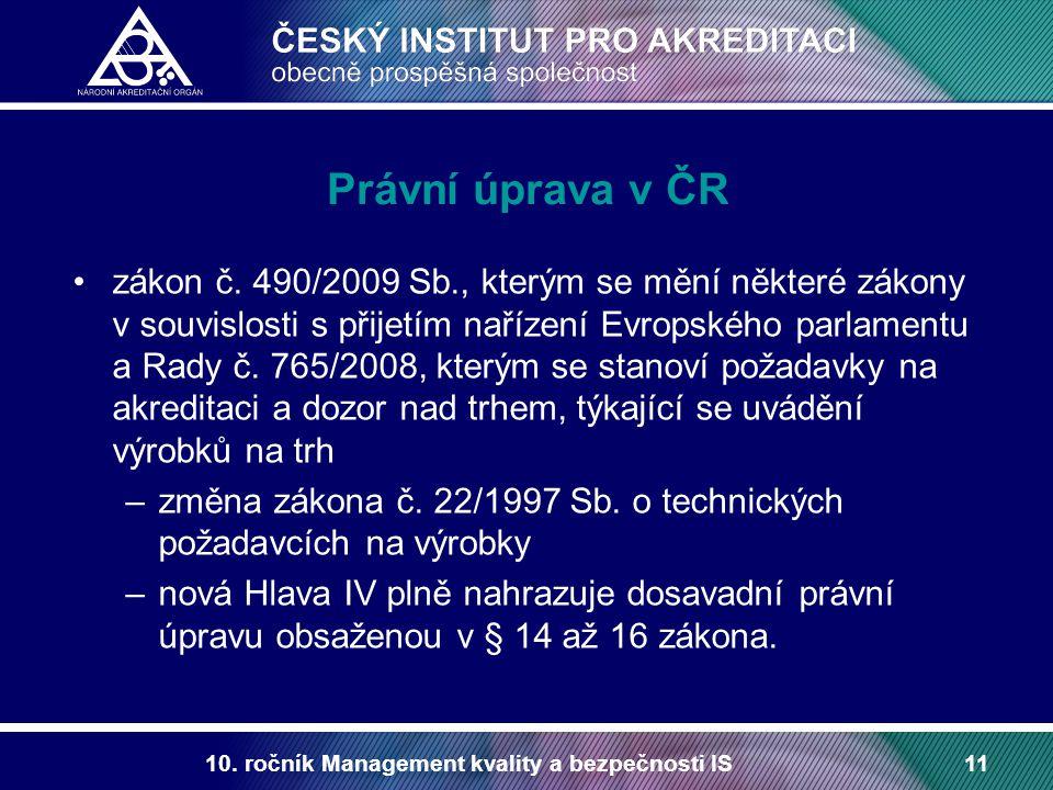 10. ročník Management kvality a bezpečnosti IS11 Právní úprava v ČR zákon č. 490/2009 Sb., kterým se mění některé zákony v souvislosti s přijetím naří