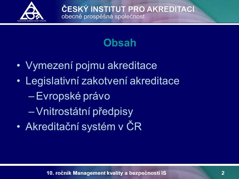 10. ročník Management kvality a bezpečnosti IS2 Obsah Vymezení pojmu akreditace Legislativní zakotvení akreditace –Evropské právo –Vnitrostátní předpi