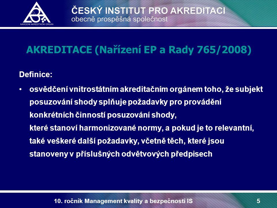 10. ročník Management kvality a bezpečnosti IS5 AKREDITACE (Nařízení EP a Rady 765/2008) Definice: osvědčení vnitrostátním akreditačním orgánem toho,