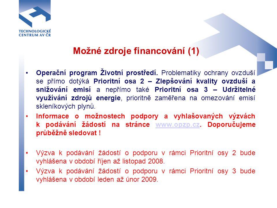 Možné zdroje financování (1) Operační program Životní prostředí. Problematiky ochrany ovzduší se přímo dotýká Prioritní osa 2 – Zlepšování kvality ovz