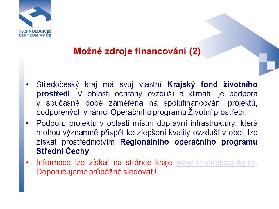 Možné zdroje financování (2) Středočeský kraj má svůj vlastní Krajský fond životního prostředí. V oblasti ochrany ovzduší a klimatu je podpora v souča