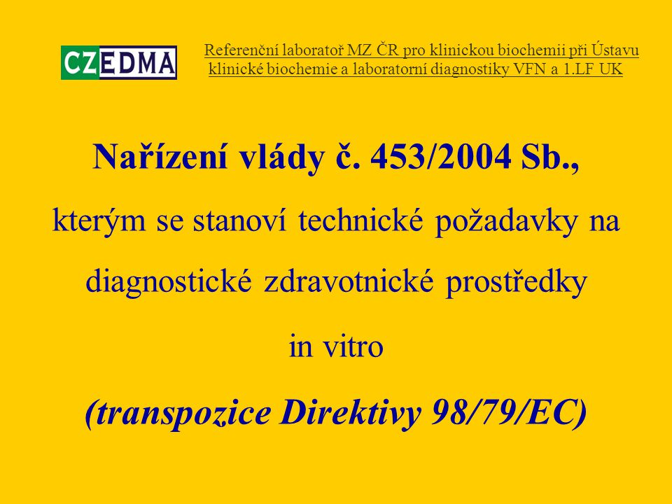 Nařízení vlády č. 453/2004 Sb., kterým se stanoví technické požadavky na diagnostické zdravotnické prostředky in vitro (transpozice Direktivy 98/79/EC