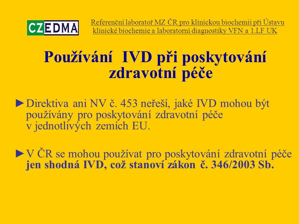 Používání IVD při poskytování zdravotní péče ►Direktiva ani NV č. 453 neřeší, jaké IVD mohou být používány pro poskytování zdravotní péče v jednotlivý