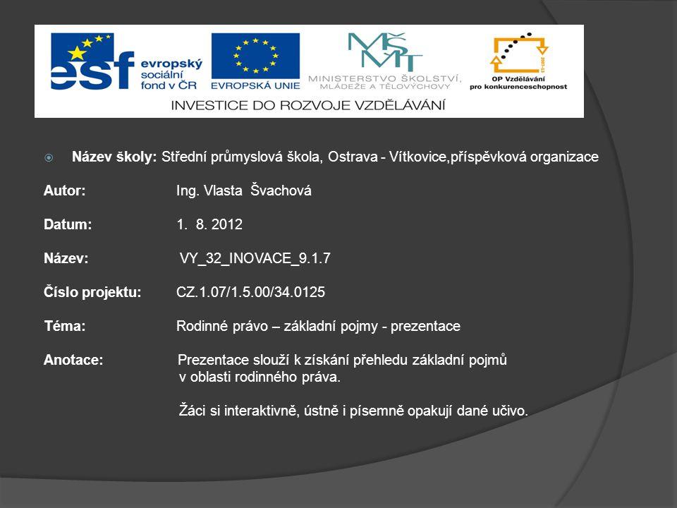  Název školy: Střední průmyslová škola, Ostrava - Vítkovice,příspěvková organizace Autor: Ing. Vlasta Švachová Datum: 1. 8. 2012 Název: VY_32_INOVACE