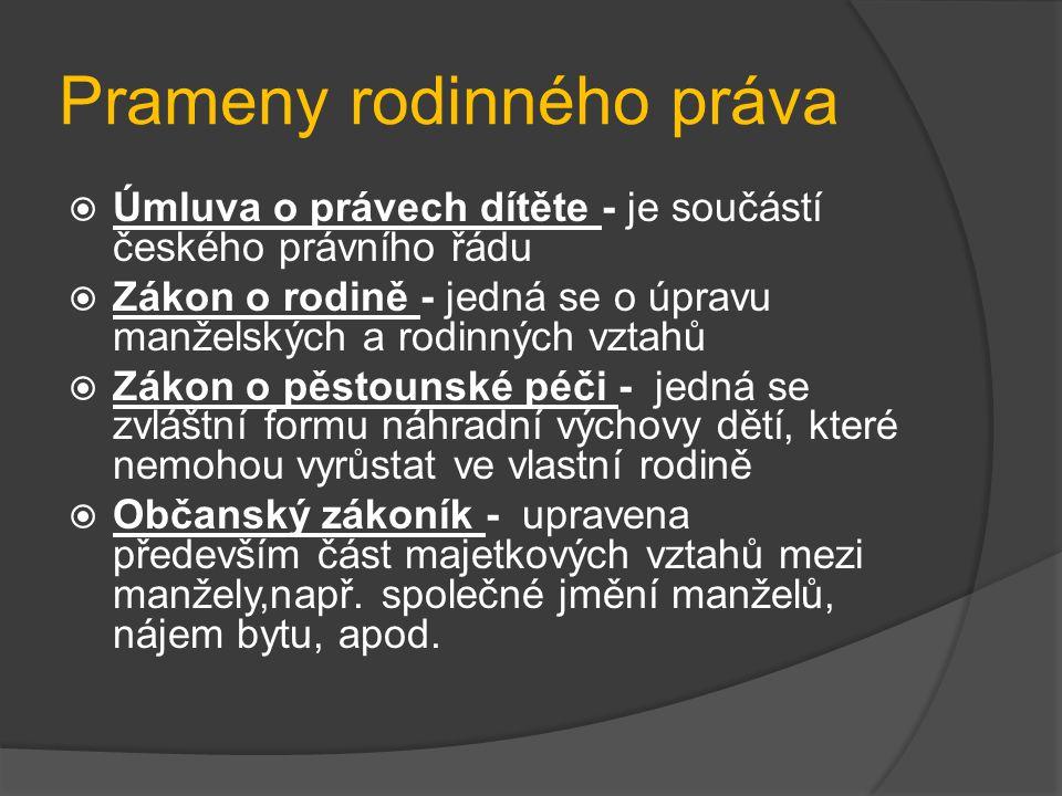Prameny rodinného práva  Úmluva o právech dítěte - je součástí českého právního řádu  Zákon o rodině - jedná se o úpravu manželských a rodinných vzt