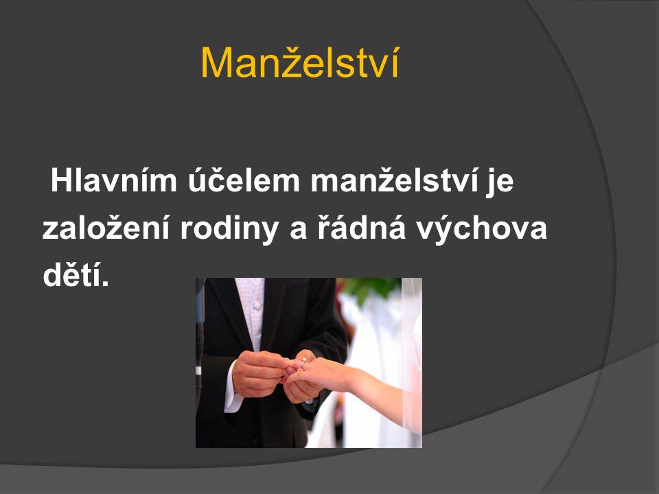 Manželství Hlavním účelem manželství je založení rodiny a řádná výchova dětí.