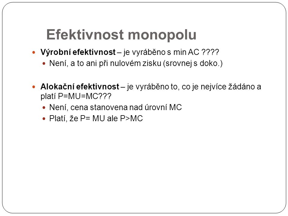 Efektivnost monopolu Výrobní efektivnost – je vyráběno s min AC ???.