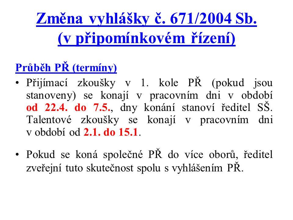 Změna vyhlášky č. 671/2004 Sb. (v připomínkovém řízení) Průběh PŘ (termíny) Přijímací zkoušky v 1. kole PŘ (pokud jsou stanoveny) se konají v pracovní