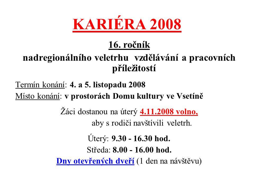 KARIÉRA 2008 16. ročník nadregionálního veletrhu vzdělávání a pracovních příležitostí Termín konání: 4. a 5. listopadu 2008 Místo konání: v prostorách