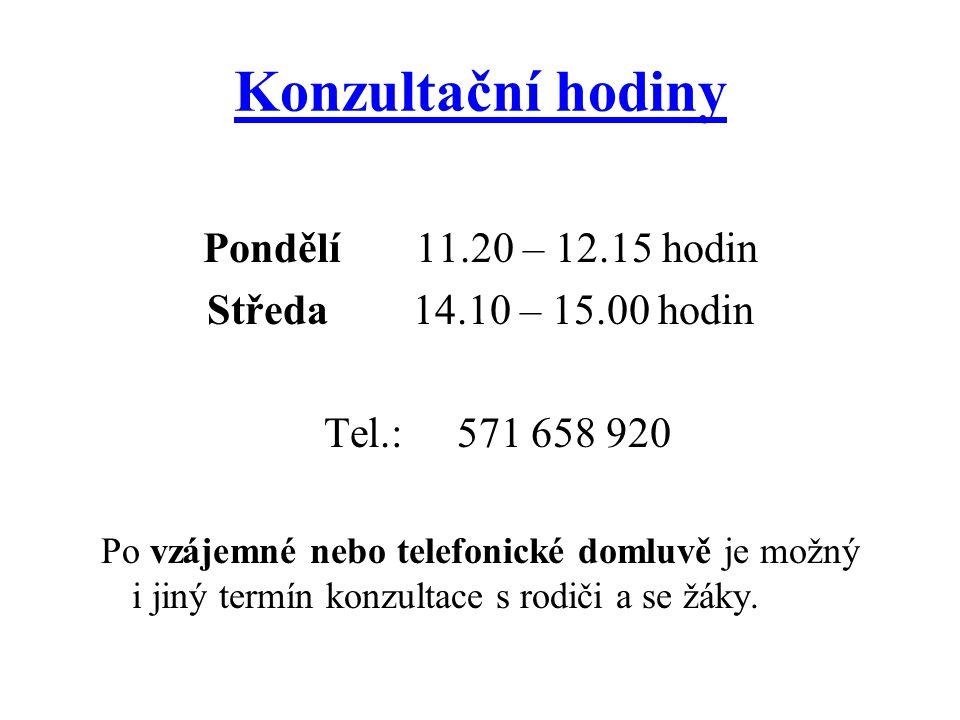 Konzultační hodiny Pondělí 11.20 – 12.15 hodin Středa 14.10 – 15.00 hodin Tel.: 571 658 920 Po vzájemné nebo telefonické domluvě je možný i jiný termí