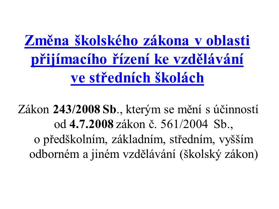 Změna školského zákona v oblasti přijímacího řízení ke vzdělávání ve středních školách Zákon 243/2008 Sb., kterým se mění s účinností od 4.7.2008 záko