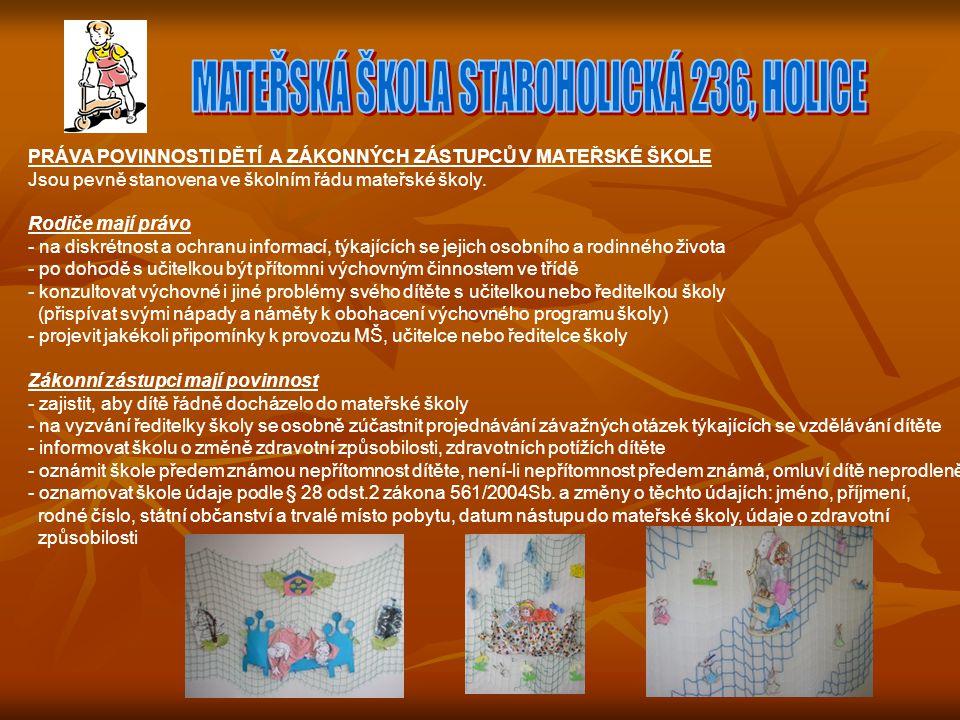 PRÁVA POVINNOSTI DĚTÍ A ZÁKONNÝCH ZÁSTUPCŮ V MATEŘSKÉ ŠKOLE Jsou pevně stanovena ve školním řádu mateřské školy.
