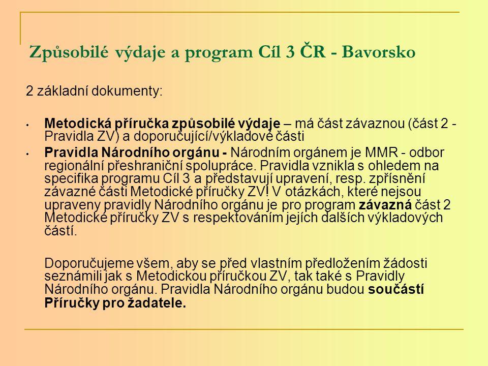 Způsobilé výdaje a program Cíl 3 ČR - Bavorsko 2 základní dokumenty: Metodická příručka způsobilé výdaje – má část závaznou (část 2 - Pravidla ZV) a doporučující/výkladové části Pravidla Národního orgánu - Národním orgánem je MMR - odbor regionální přeshraniční spolupráce.