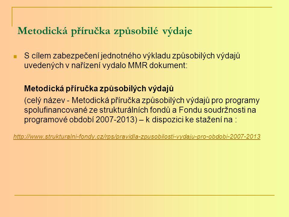 Metodická příručka způsobilé výdaje S cílem zabezpečení jednotného výkladu způsobilých výdajů uvedených v nařízení vydalo MMR dokument: Metodická příručka způsobilých výdajů (celý název - Metodická příručka způsobilých výdajů pro programy spolufinancované ze strukturálních fondů a Fondu soudržnosti na programové období 2007-2013) – k dispozici ke stažení na : http://www.strukturalni-fondy.cz/rps/pravidla-zpusobilosti-vydaju-pro-obdobi-2007-2013