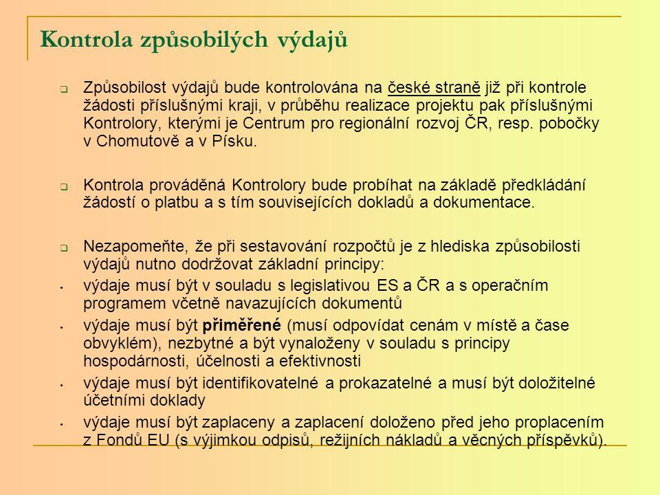 Kontrola způsobilých výdajů  Způsobilost výdajů bude kontrolována na české straně již při kontrole žádosti příslušnými kraji, v průběhu realizace projektu pak příslušnými Kontrolory, kterými je Centrum pro regionální rozvoj ČR, resp.