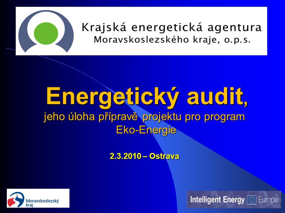 Energetický audit, jeho úloha přípravě projektu pro program Eko-Energie 2.3.2010 – Ostrava Energetický audit, jeho úloha přípravě projektu pro program Eko-Energie 2.3.2010 – Ostrava