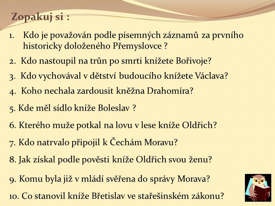 Správné odpovědi: 1.kníže Bořivoj 2. kněžna Drahomíra 3.