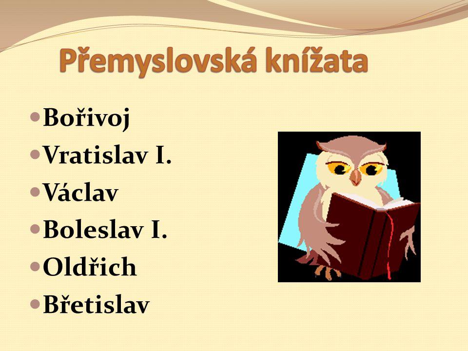 Bořivoj Vratislav I. Václav Boleslav I. Oldřich Břetislav