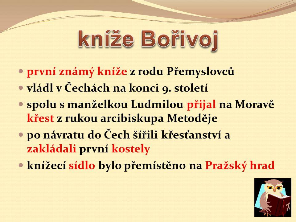 první známý kníže z rodu Přemyslovců vládl v Čechách na konci 9. století spolu s manželkou Ludmilou přijal na Moravě křest z rukou arcibiskupa Metoděj