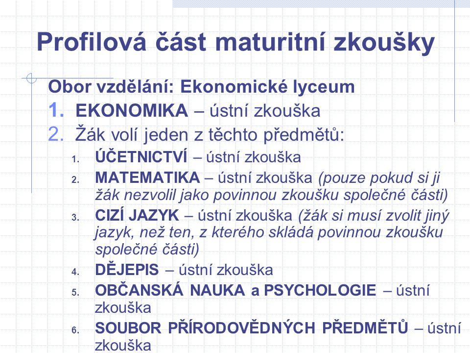 Profilová část maturitní zkoušky Obor vzdělání: Ekonomické lyceum 1. EKONOMIKA – ústní zkouška 2. Žák volí jeden z těchto předmětů: 1. ÚČETNICTVÍ – ús