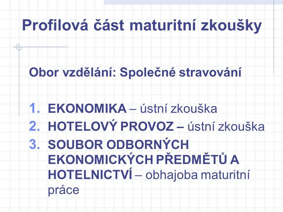 Profilová část maturitní zkoušky Obor vzdělání: Společné stravování 1. EKONOMIKA – ústní zkouška 2. HOTELOVÝ PROVOZ – ústní zkouška 3. SOUBOR ODBORNÝC