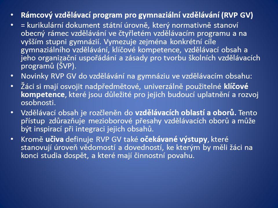 Rámcový vzdělávací program pro gymnaziální vzdělávání (RVP GV) = kurikulární dokument státní úrovně, který normativně stanoví obecný rámec vzdělávání ve čtyřletém vzdělávacím programu a na vyšším stupni gymnázií.