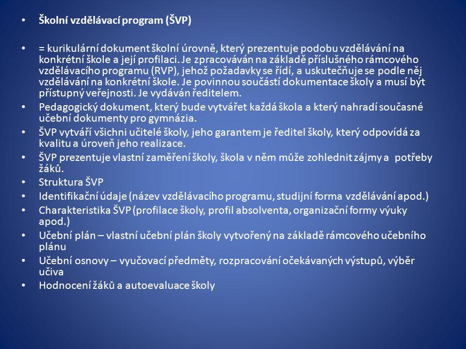 Školní vzdělávací program (ŠVP) = kurikulární dokument školní úrovně, který prezentuje podobu vzdělávání na konkrétní škole a její profilaci. Je zprac