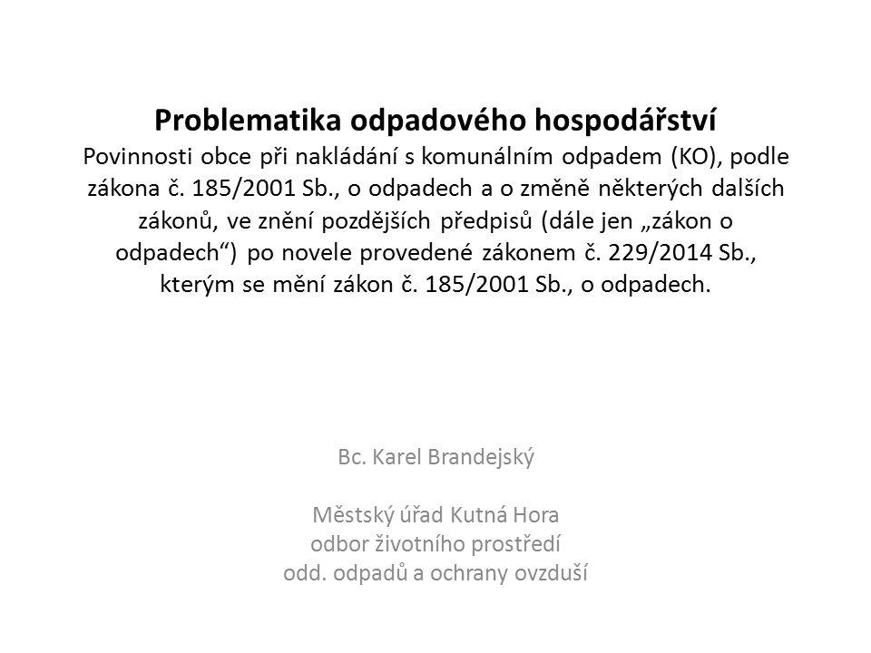 Problematika odpadového hospodářství Povinnosti obce při nakládání s komunálním odpadem (KO), podle zákona č.
