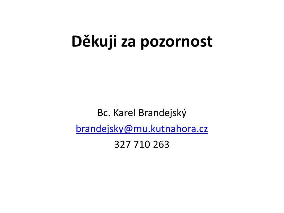 Děkuji za pozornost Bc. Karel Brandejský brandejsky@mu.kutnahora.cz 327 710 263
