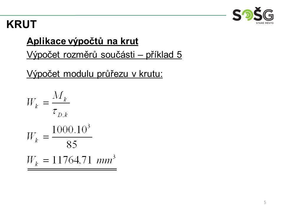 KRUT Aplikace výpočtů na krut Výpočet rozměrů součásti – příklad 5 Výpočet modulu průřezu v krutu: 5
