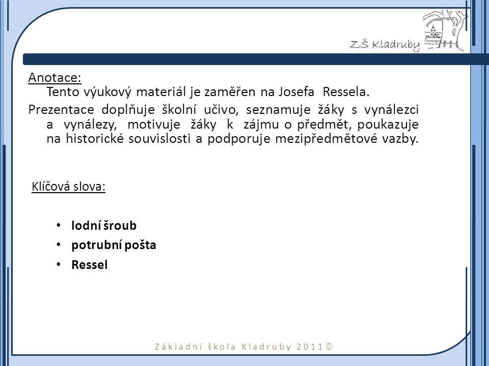 Základní škola Kladruby 2011  Anotace: Tento výukový materiál je zaměřen na Josefa Ressela. Prezentace doplňuje školní učivo, seznamuje žáky s vynále