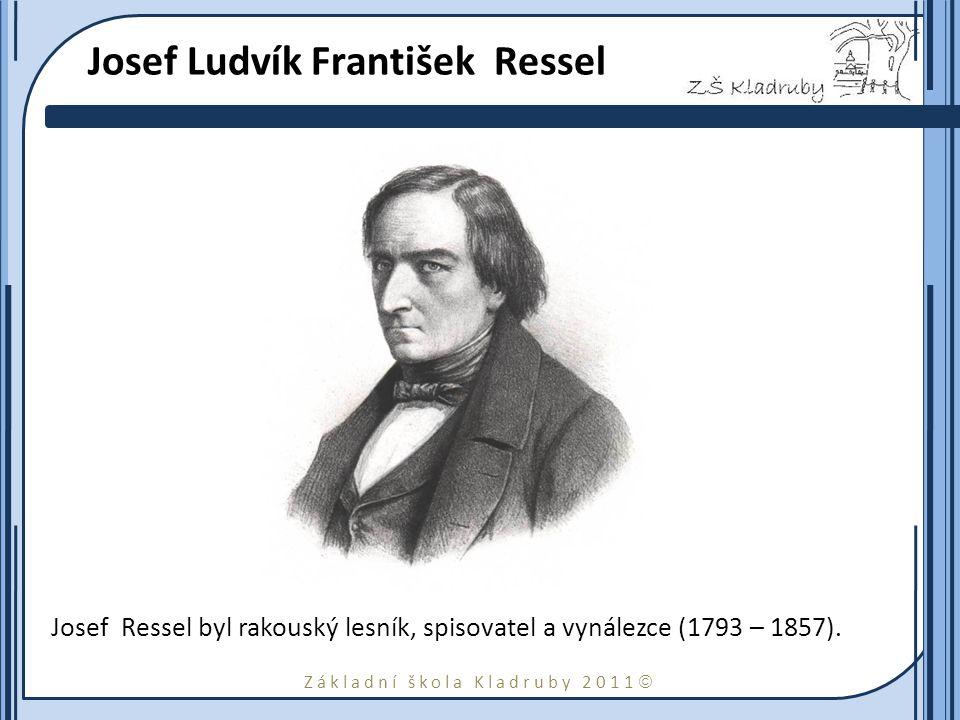 Základní škola Kladruby 2011  Josef Ludvík František Ressel Josef Ressel byl rakouský lesník, spisovatel a vynálezce (1793 – 1857).