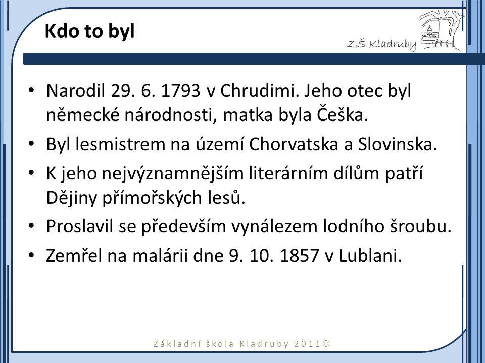Základní škola Kladruby 2011  Kdo to byl Narodil 29. 6. 1793 v Chrudimi. Jeho otec byl německé národnosti, matka byla Češka. Byl lesmistrem na území