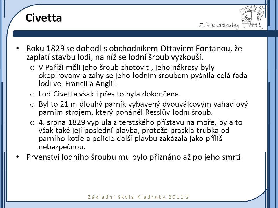 Základní škola Kladruby 2011  Civetta Roku 1829 se dohodl s obchodníkem Ottaviem Fontanou, že zaplatí stavbu lodi, na níž se lodní šroub vyzkouší.