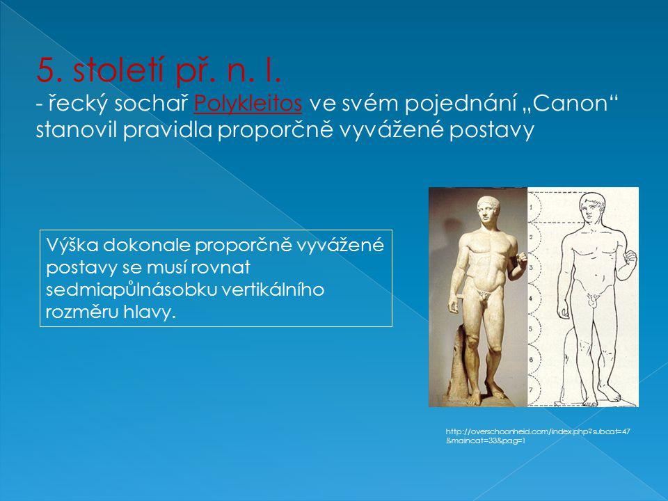 """5. století př. n. l. - řecký sochař Polykleitos ve svém pojednání """"Canon"""" stanovil pravidla proporčně vyvážené postavy Výška dokonale proporčně vyváže"""
