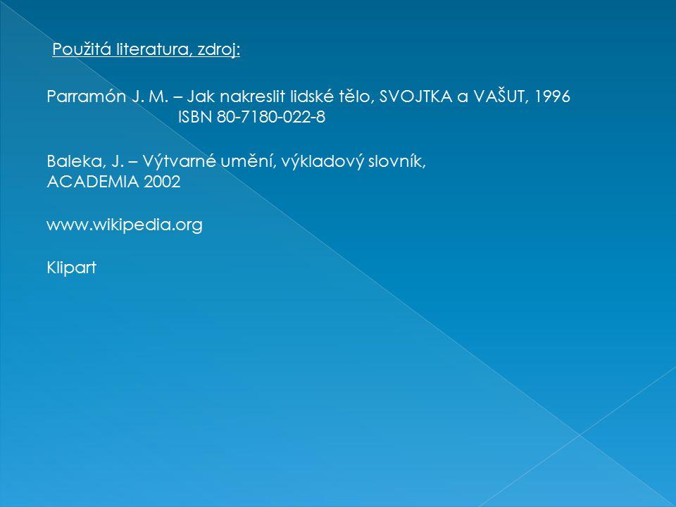 Použitá literatura, zdroj: Klipart Parramón J. M. – Jak nakreslit lidské tělo, SVOJTKA a VAŠUT, 1996 ISBN 80-7180-022-8 Baleka, J. – Výtvarné umění, v