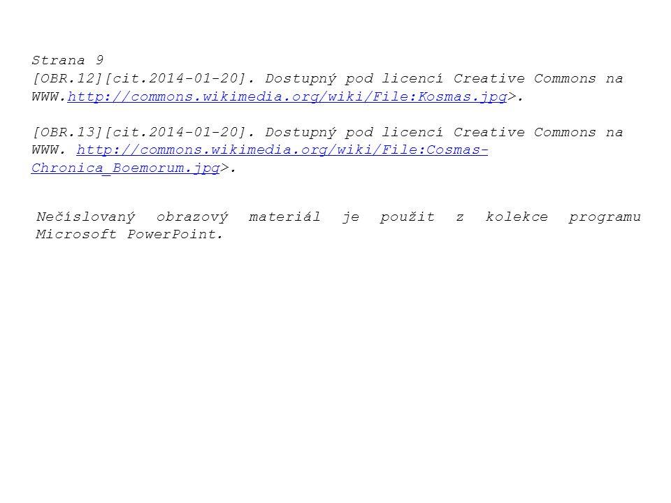 Nečíslovaný obrazový materiál je použit z kolekce programu Microsoft PowerPoint. Strana 9 [OBR.12][cit.2014-01-20]. Dostupný pod licencí Creative Comm