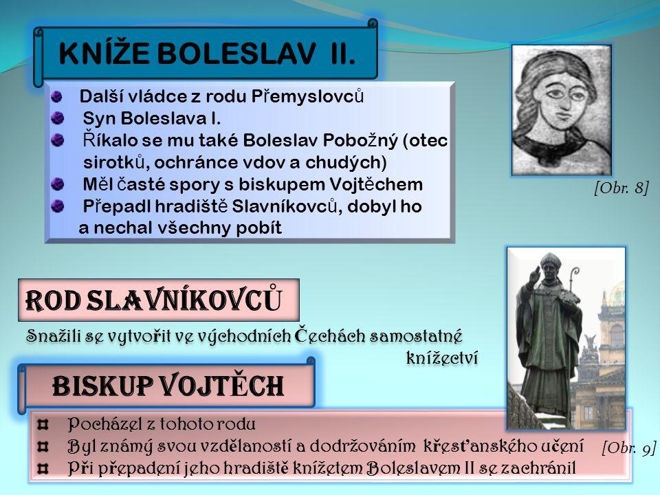 KNÍ Ž E BOLESLAV ll. ROD SLAVNÍKOVC Ů Další vládce z rodu P ř emyslovc ů Syn Boleslava l.