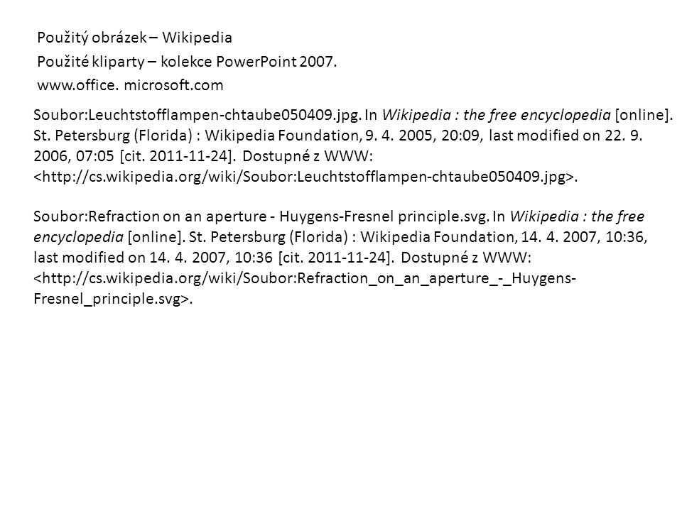 Použitý obrázek – Wikipedia Použité kliparty – kolekce PowerPoint 2007. www.office. microsoft.com Soubor:Leuchtstofflampen-chtaube050409.jpg. In Wikip