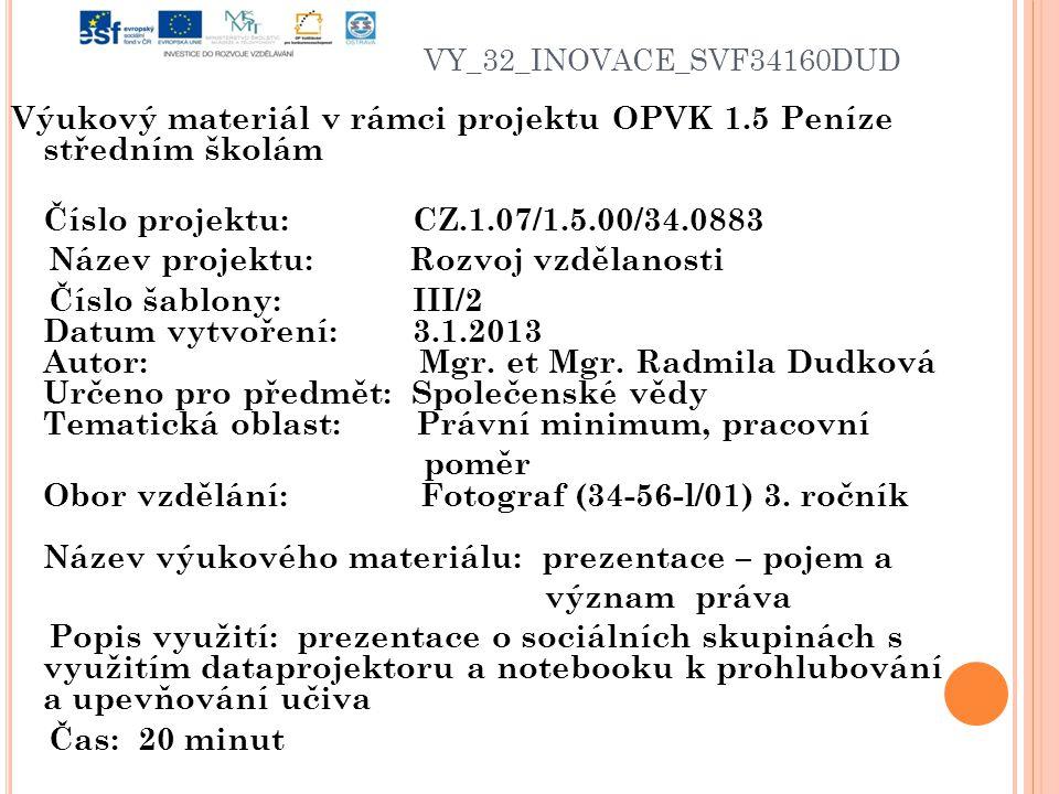 VY_32_INOVACE_SVF34160DUD Výukový materiál v rámci projektu OPVK 1.5 Peníze středním školám Číslo projektu: CZ.1.07/1.5.00/34.0883 Název projektu: Rozvoj vzdělanosti Číslo šablony: III/2 Datum vytvoření: 3.1.2013 Autor: Mgr.
