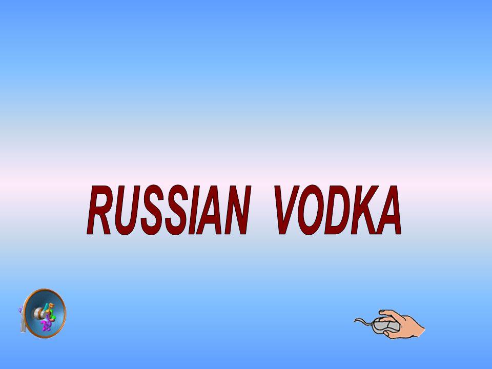 V Rusku se nepije všechno, co teče.V Rusku se pije VODKA.