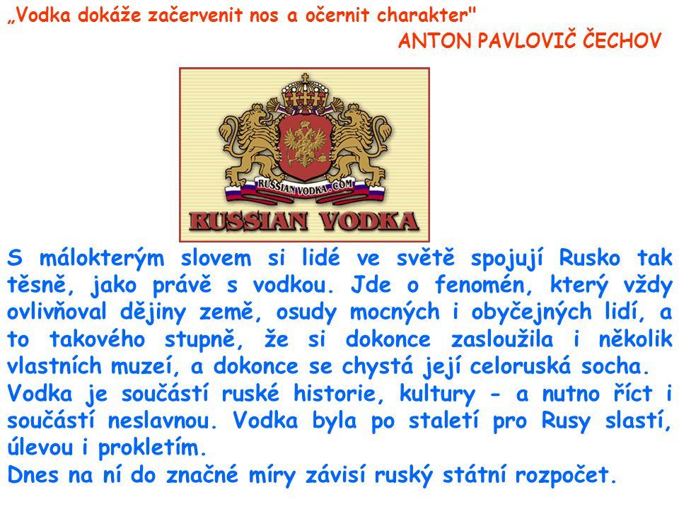 """""""Vodka dokáže začervenit nos a očernit charakter ANTON PAVLOVIČ ČECHOV S málokterým slovem si lidé ve světě spojují Rusko tak těsně, jako právě s vodkou."""