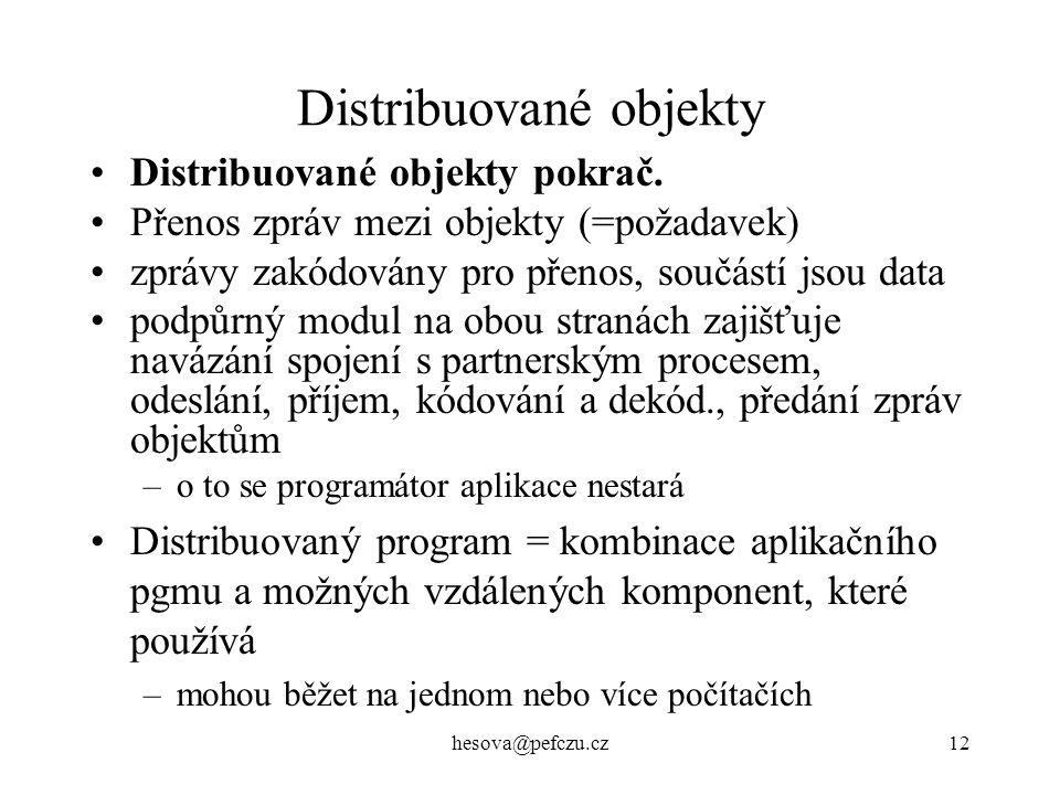 hesova@pefczu.cz12 Distribuované objekty Distribuované objekty pokrač.