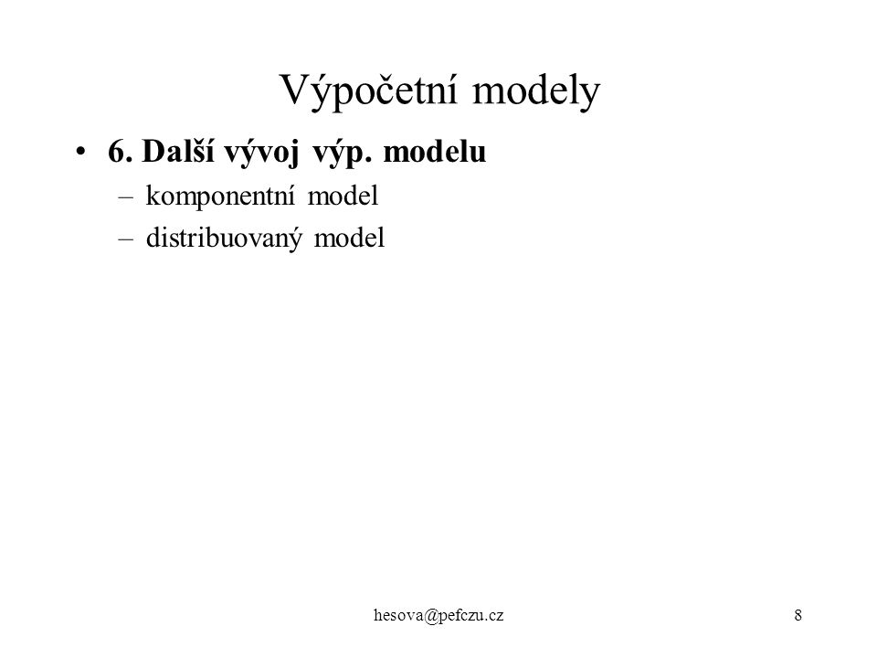 hesova@pefczu.cz8 Výpočetní modely 6.Další vývoj výp.