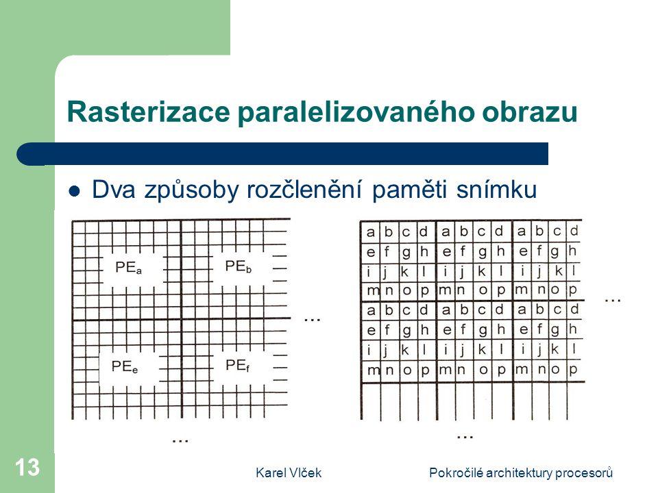 Karel VlčekPokročilé architektury procesorů 13 Rasterizace paralelizovaného obrazu Dva způsoby rozčlenění paměti snímku