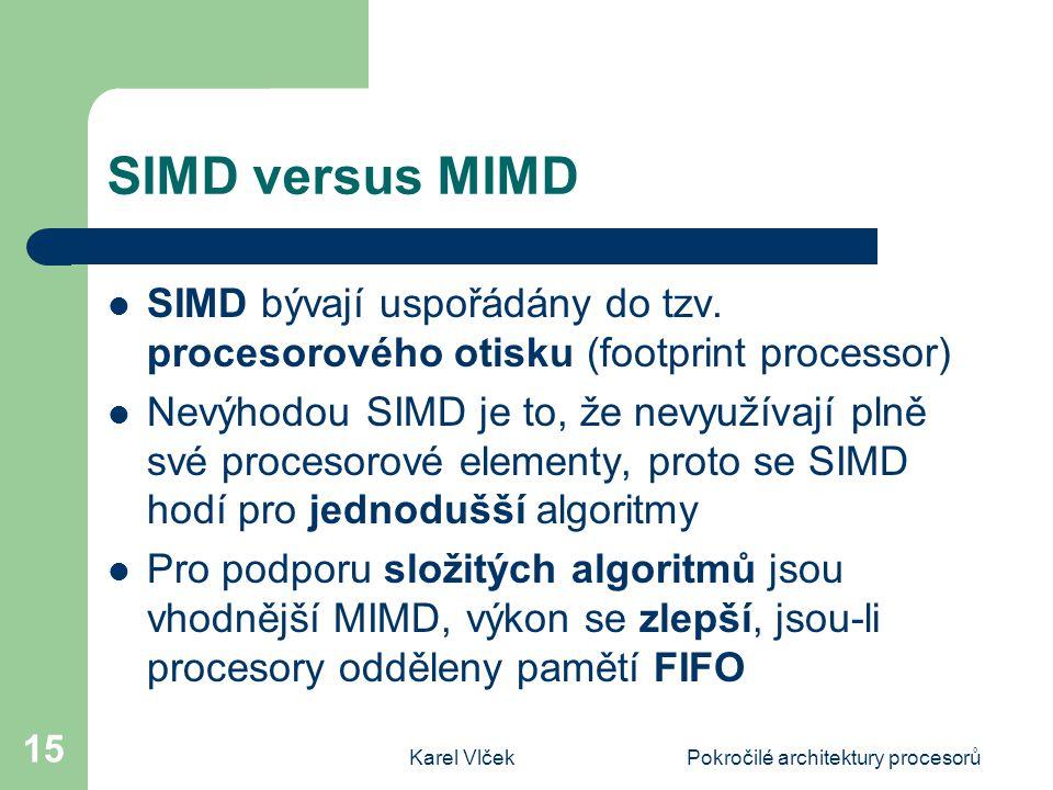 Karel VlčekPokročilé architektury procesorů 15 SIMD versus MIMD SIMD bývají uspořádány do tzv.