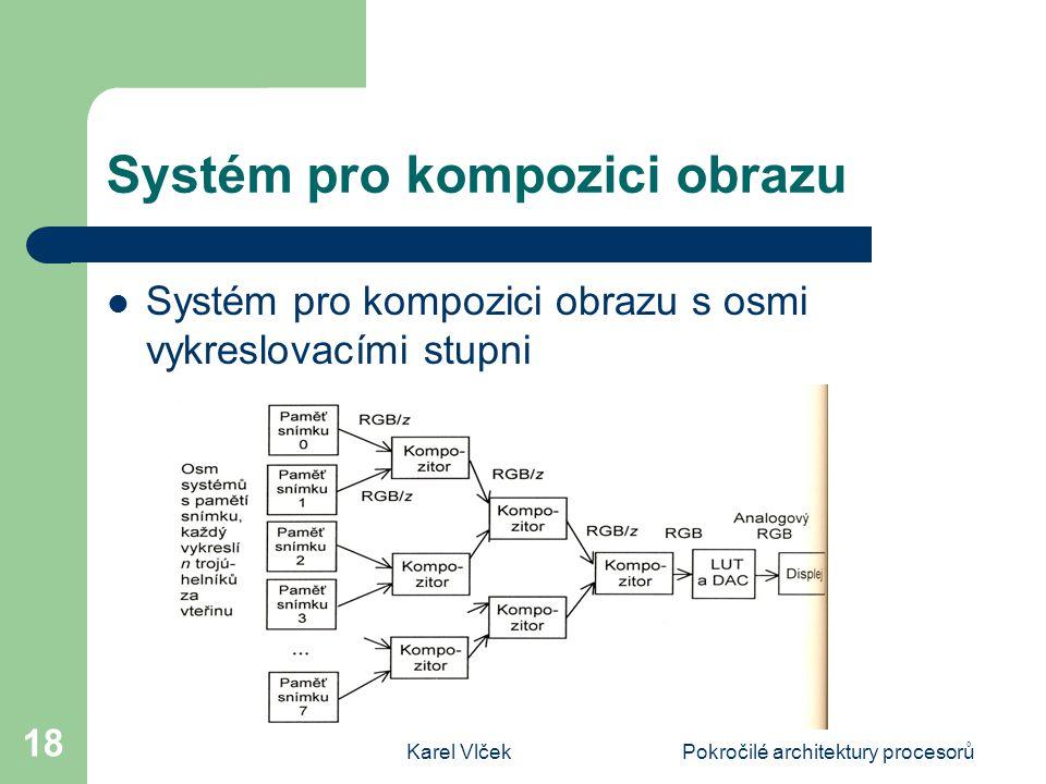 Karel VlčekPokročilé architektury procesorů 18 Systém pro kompozici obrazu Systém pro kompozici obrazu s osmi vykreslovacími stupni